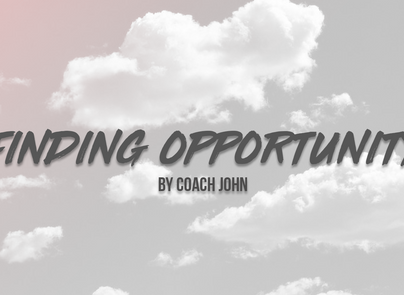Finding Opportunity by Coach John