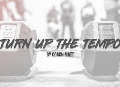 Turn Up The Tempo ⏱️ by Coach Matt