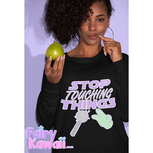 Stop Touching Things Crew Neck Sweatshirt Kawaii Clothing