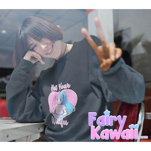 Not Your Waifu Crew Neck Sweatshirt Kawaii Clothing