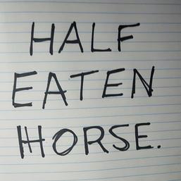 Half Eaten Horse