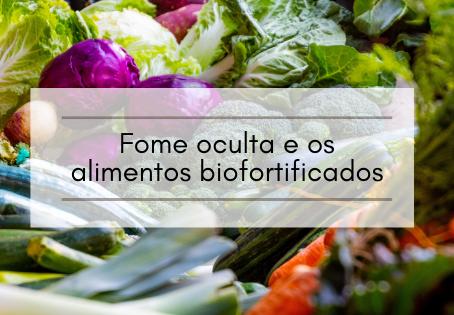 Fome oculta e os alimentos biofortificados