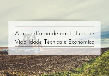 A Importância de um Estudo de Viabilidade Técnica e Econômica