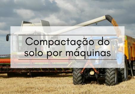 Compactação do solo por máquinas