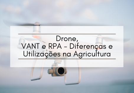 Drone, VANT e RPA - Diferenças e Utilizações na Agricultura