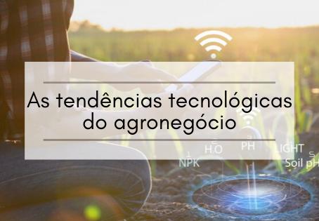 As tendências tecnológicas do agronegócio