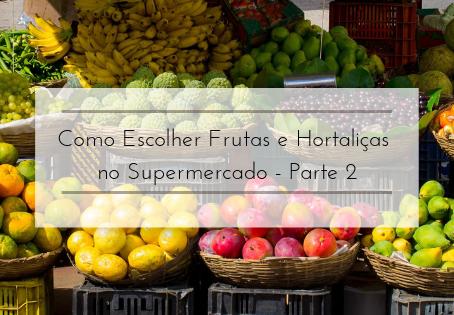 Como Escolher Frutas e Hortaliças no Mercado - Parte 2