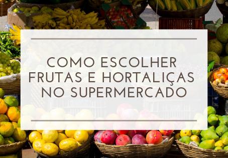 Como Escolher Frutas e Hortaliças no Supermercado