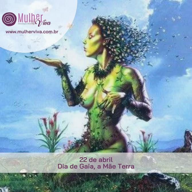 Dia de Gaia, a Mãe Terra  - Por Drª Lu Lopes
