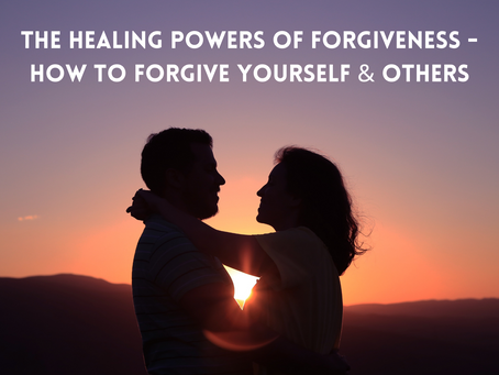 The Healing Powers of Forgiveness; How to Forgive Yourself & Others