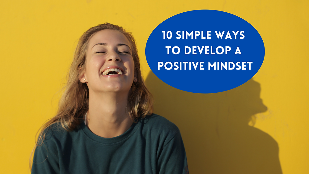 10 Simple Ways to Develop a Positive Mindset