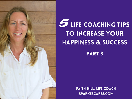 5 Life Coaching Tips To Increase Your Happiness and Success: Part 3