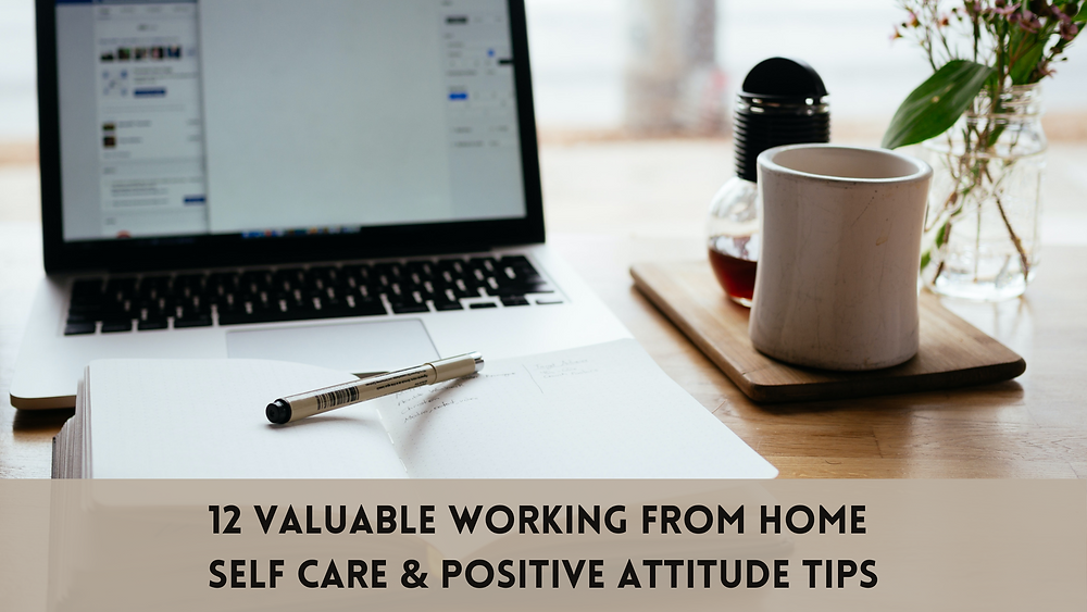 12 working from home tips, self care tips, positive attitude tips