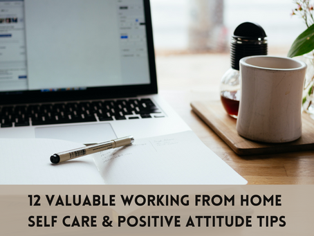 12 Valuable Working From Home Self Care and Positive Attitude Tips