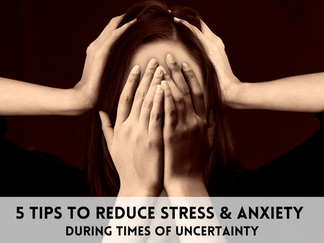 5 Life Coaching Tips To Reduce Stress & Anxiety During Times of Uncertainty