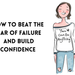 How to Beat the Fear of Failure and Build Confidence