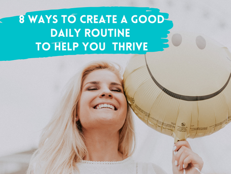 8 Ways to Create A Good Daily Routine to Help You Thrive