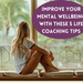 Improve Your Mental Wellbeing With These 5 Life Coaching Tips
