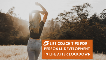5 Pieces of Life Coach Advice for Personal Development in Life After Lockdown