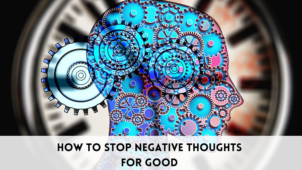 How to stop negative thoughts and switch to positive thinking