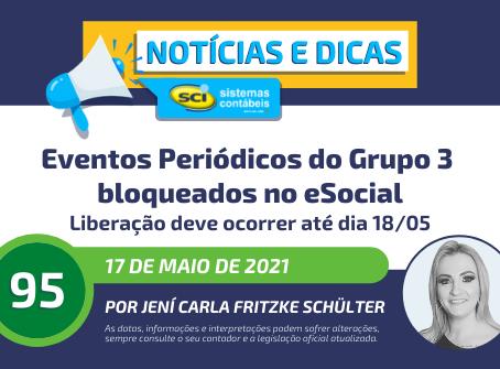Eventos Periódicos do Grupo 3 bloqueados no eSocial. Liberação deve ocorrer até dia 18/05