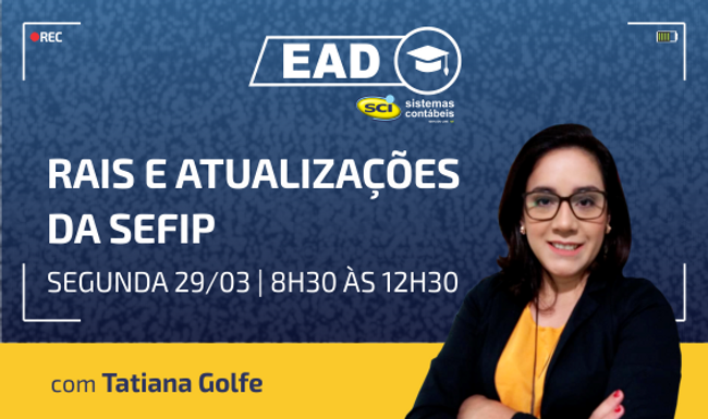 CURSO EAD SCI 29/03 | 8h30 às 12h30 - RAIS e Atualizações da SEFIP com Tatiana Golfe