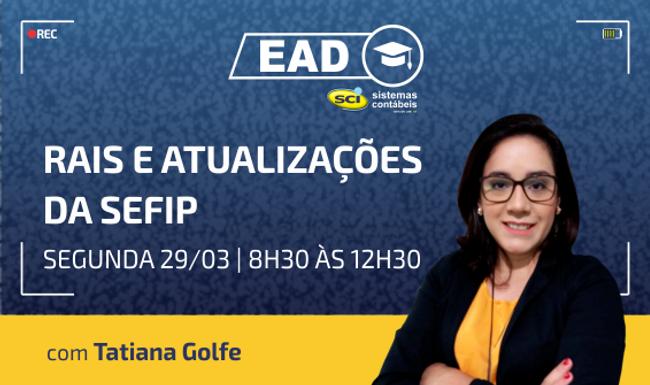 CURSO EAD SCI 29/03   8h30 às 12h30 - RAIS e Atualizações da SEFIP com Tatiana Golfe