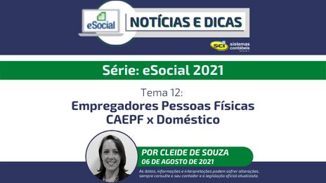 Série eSocial 2021 Tema 12: Empregadores Pessoas Físicas: CAEPF x Doméstico
