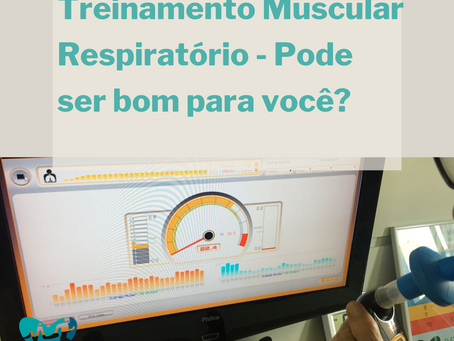 Treinamento Muscular Respiratório - Pode ser bom para você?