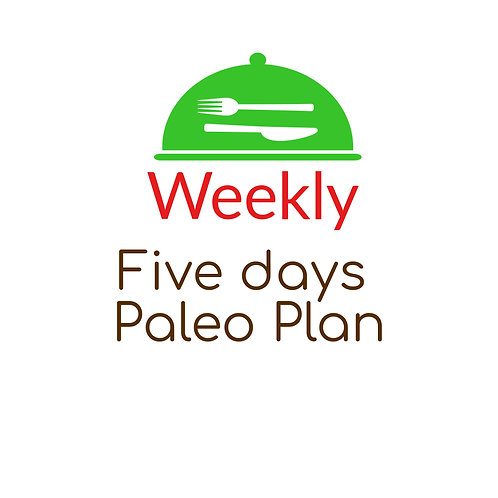 FIVE DAYS PALEO PLAN,  BREAKFAST, LUNCH AND DINNER