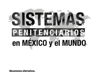 Sistemas penitenciarios en México y el mundo