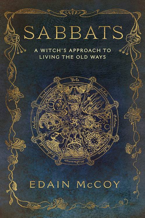 SABBATS, A WITCH'S APPROACH TO LIVING THE OLD WAYS - EDAIN MCCOY