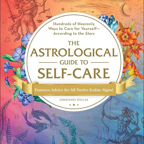 THE ASTROLOGICAL GUIDE TO SELF - CARE CONSTANCE STELLAS