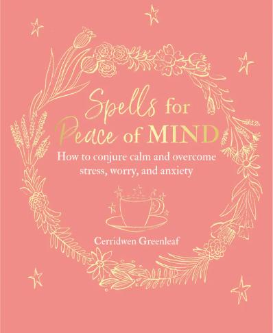 SPELLS FOR PEACE OF MIND - CERRIDWEN GREENLEAF