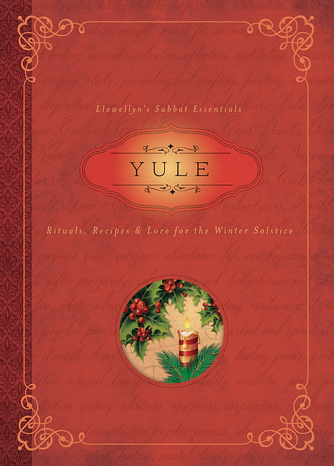 YULE - RITUALS, RECIPES & LORE FOR THE WINTER SOLSTICE