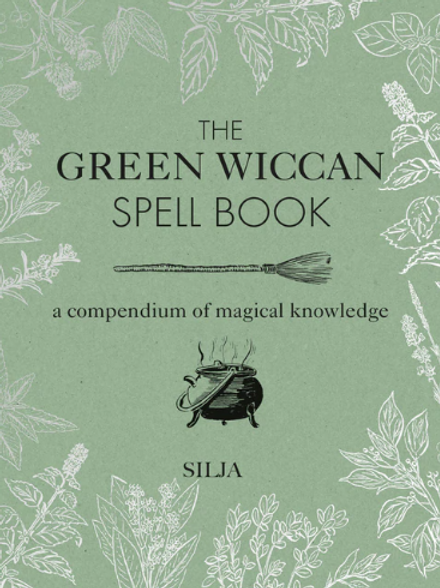 THE GREEN WICCAN SPELL BOOK - SILJA