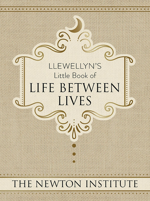 LLEWELLYN'S LITTLE BOOK OF: LIFE BETWEEN LIVES - THE NEWTON INSTITUTE