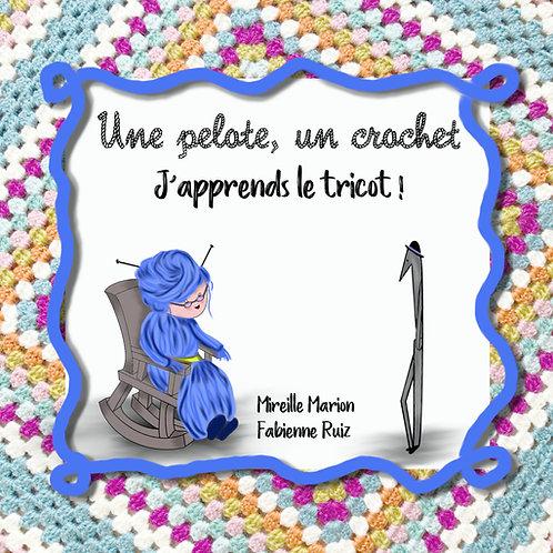 Une pelote, un crochet, j'apprends le tricot !