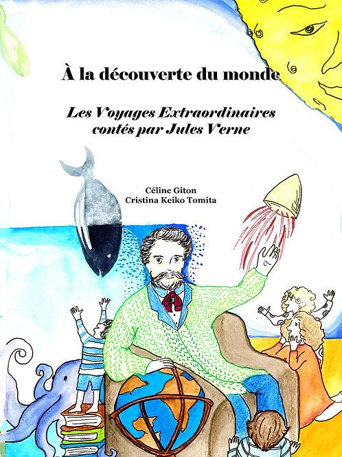 À la découverte du monde -Les voyages extraordinaires contés par Jules Verne
