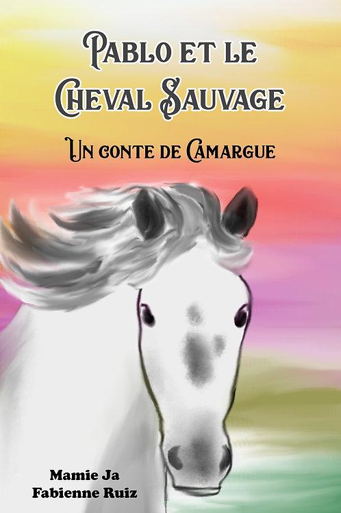 Pablo et le cheval sauvage - Un conte de Camargue