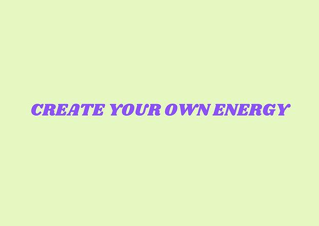 CREATE YOUR OWN ENERGY-2.jpg