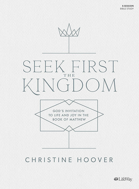 Seek First the Kingdom Bible study by Christine Hoover