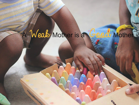 A Weak Mother is a Good Mother