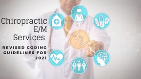 Chiropractic E/M Services - Revised Coding Guidelines for 2021