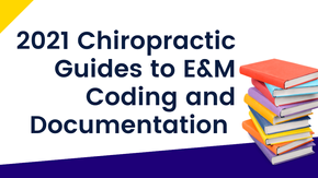 2021 Chiropractic Guides to E&M Coding and Documentation