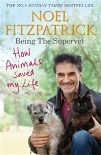 Being the Supervet by Noel Fitzpatrick