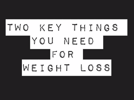 Two Key Things You Need For Weight Loss