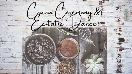 Cacao Ceremony & Ecstatic Dance.png