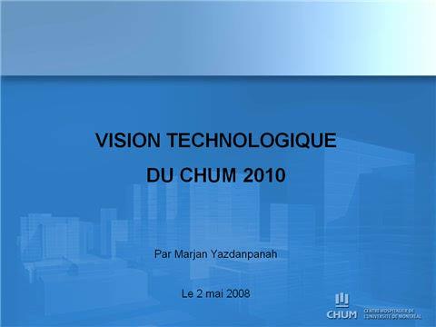 Vision technologique CHUM 2010