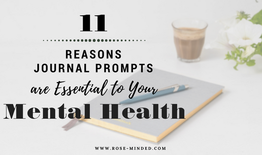 11 Reasons Journal Prompts are Essential to Your Mental Health